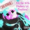 Kill Em' With Kindness lol (FreeVerse)