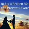How to Fix a Broken Marriage (And Prevent Divorce)