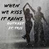 OUTKA$T Ft TRIS - When We Kiss It Rains