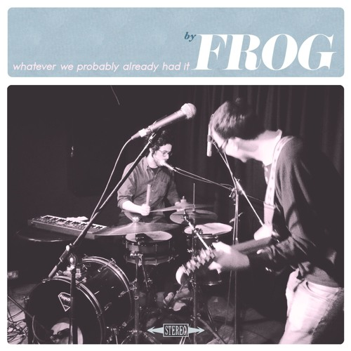 "Frog - ""Whatever We Probably Already Had It"" (November 30th 2018)"