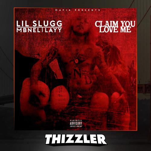 Lil Slugg x MBNel x Layy - Claim You Love Me (Prod. DJ Banks) [Thizzler.com Exclusive]