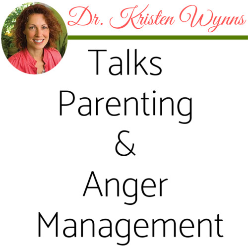 Full Length Podcast: Dr. Kristen Wynns Talks Parenting and Anger Management
