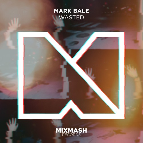 Mark Bale - Wasted [Out Now!]