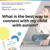 Ask the Doctor - 005 : What is the best way to connect with my child with autism?