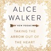 Taking The Arrow Out Of The Heart, written and read by Alice Walker