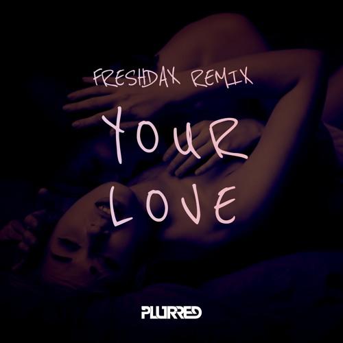 PLURRED - Your Love (Freshdax Remix)