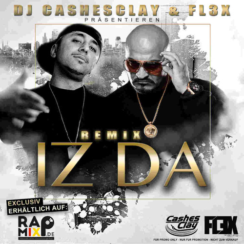 DJ CASHESCLAY & FL3X ft.XATAR - REMIX IZ DA