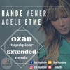Hande Yener - Acele Etme (Ozan Hüyükpınar Extended Remix )DOWNLOAD BUY