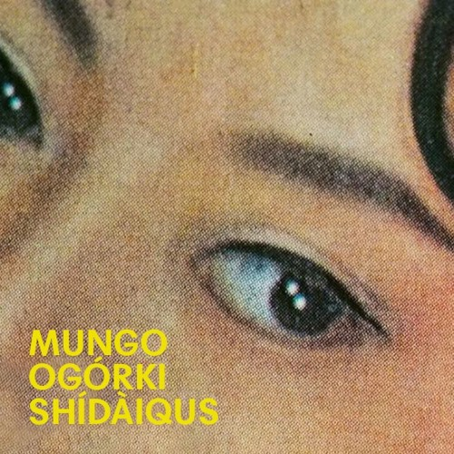 Mungo Ogórki - Shídàqus