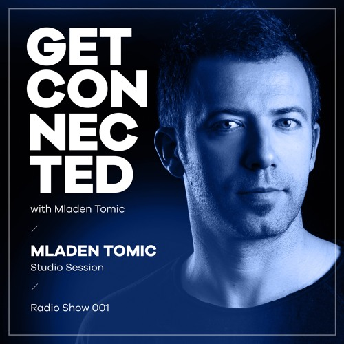 Get Connected with Mladen Tomic - 001 - Studio Mix