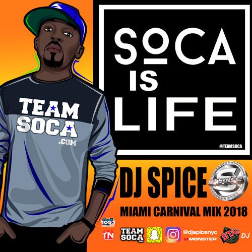 DJ SPICE 2018 SOCA IS LIFE MIAMI MIX