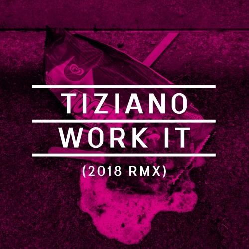 TIZIANO – Work it (2018 rmx)