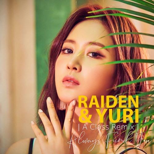 Raiden X YURI (Girls' Generation) - Always Find You (A Class Remix)