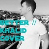 Better// Khalid Cover