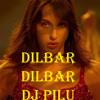 Dilbar Dilbar Remix Dj Pilu