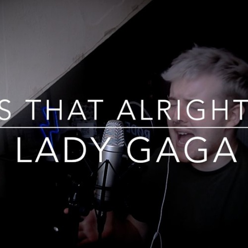 Is That Alright? - Lady Gaga - A Star is Born (COVER)