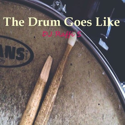 DJ Raffi S - The Drum Goes Like