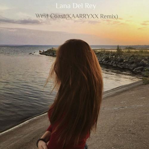 Lana Del Rey - West Coast(KAARRYXX Remix)