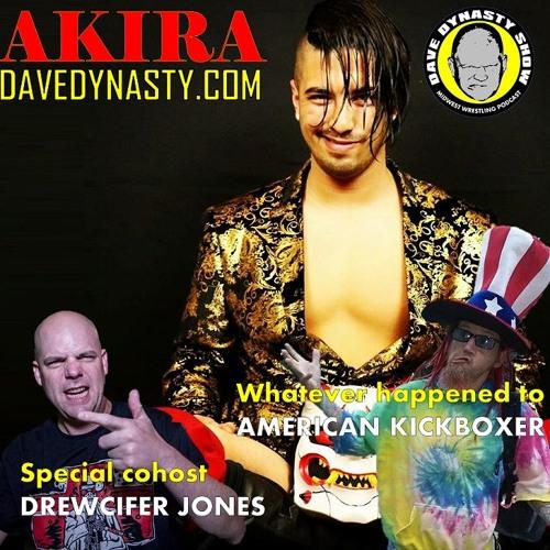 EP105 (w/h Akira, American Kickboxer, & Drewcifer Jones)