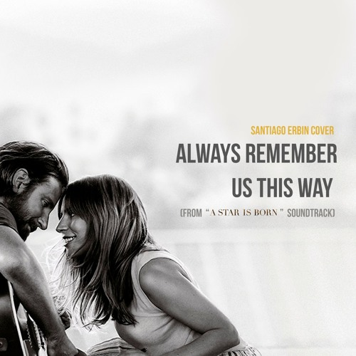 "Cover | Always Remember Us This Way (From the ""A Star Is Born"" Soundtrack)"