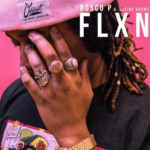 Rosco P &  Shyne - FLXN