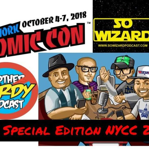 Special Edition NYCC 2018 with Joey of So Wizard and D-Rock Of Not Another Nerdy Podcast