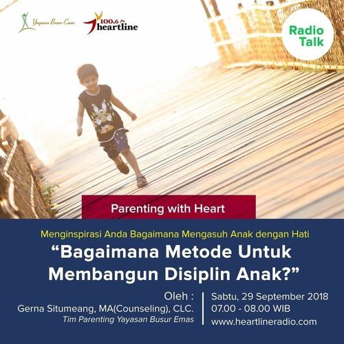 Parenting with Heart | Bagaimana Metode untuk Membangun Disiplin Anak?(29 September 2018)