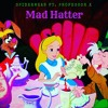 Mad Hatter - Alice in Wonderland Ft. Prof. X