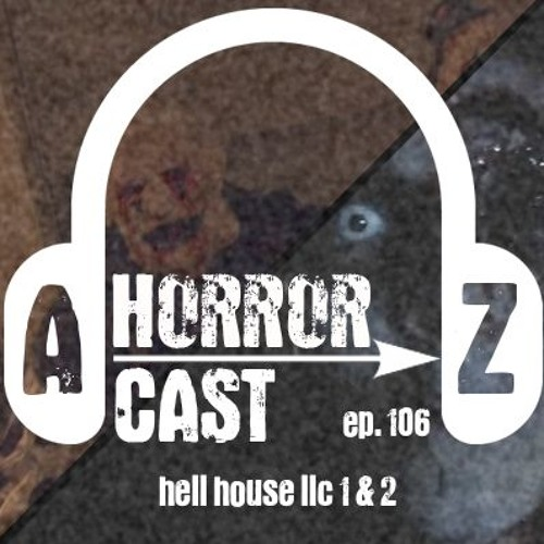 Ep 106 - Hells House LLC (1 & 2) - Just Lock Me In A House