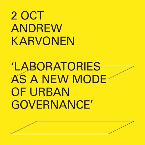'Laboratories as a New Mode of Urban Governance' - Andrew Karvonen