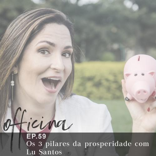 episódio 59 // os 3 pilares da prosperidade com Lu Santos
