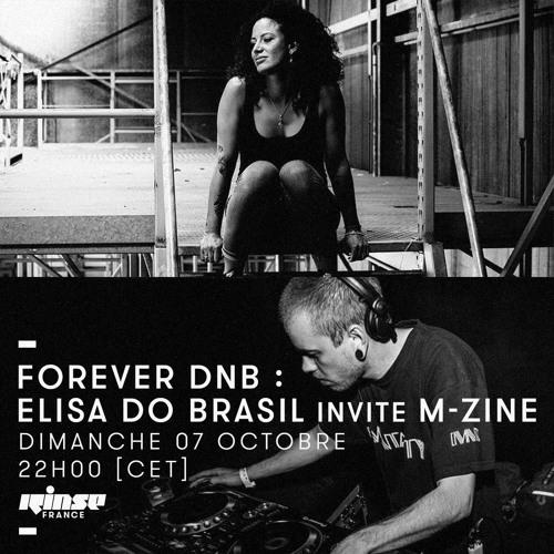 Rinse France - Forever DNB : Elisa Do Brasil invite M- Zine - 07/10/18