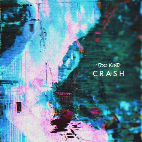 TOO KIND - CRASH