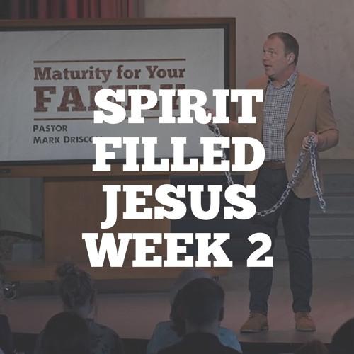 Spirit Filled Jesus: Week 2