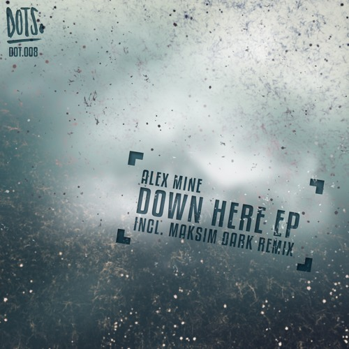 Down Here EP incl. Maksim Dark Remix // OUT 05.11.18