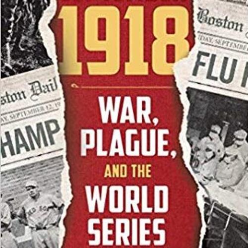 Skip Desjardin: September 1918: War, Plague, and the World Series