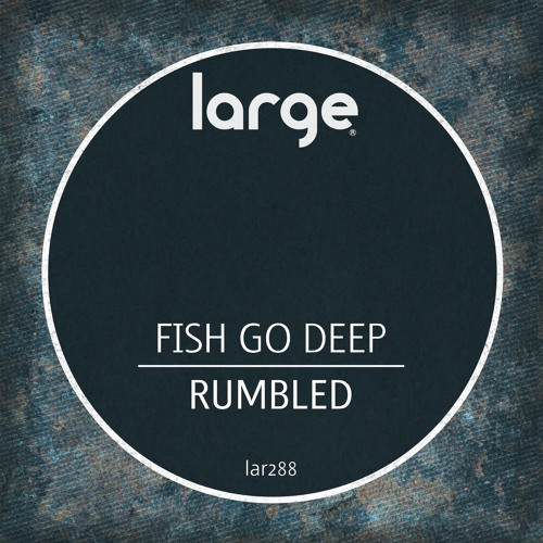 Fish Go Deep | Rumbled (Out Now)