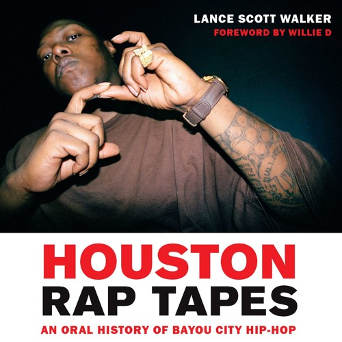 Lance Scott Walker on Houston Rap Tapes: An Oral History of Bayou City Hip-Hop