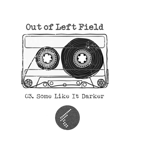 Out Of Left Field: 03. Some Like It Darker
