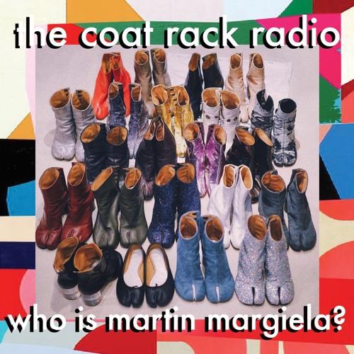 001 The Coat Rack Radio: Who is Martin Margiela?