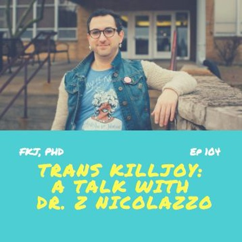 EP 104: Trans* Resilience, Pedagogy and Methods with Dr. Z Nicolazzo