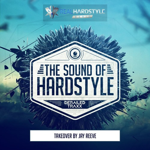 The Sound Of Hardstyle - Episode 020 | Takeover by Jay Reeve