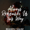 Lady Gaga - Always Remember Us This Way (Roanov Valdz Cover)