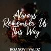 Always Remember Us This Way (Roanov Valdz Cover)