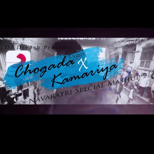 Chogada X Kamariya (2k18 Navaratri Special Mashup) - DJ Div3sh