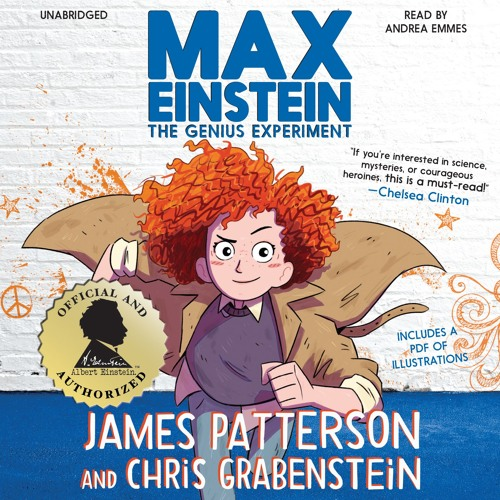 MAX EINSTEIN: THE GENIUS EXPERIMENT by James Patterson and Chris Grabenstein. Read by Andrea Emmes
