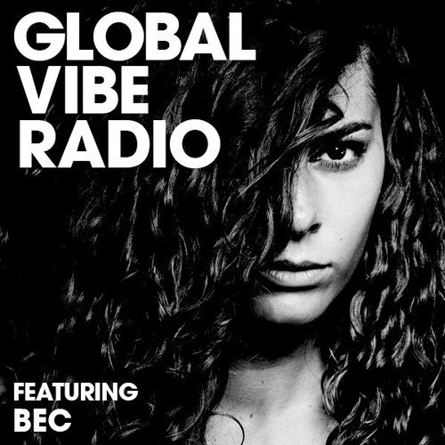 Global Vibe Radio 131 Feat. BEC (Second State)