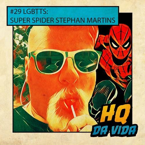 HQ da Vida #29 LGBTTs: Super Spider Stephan Martins