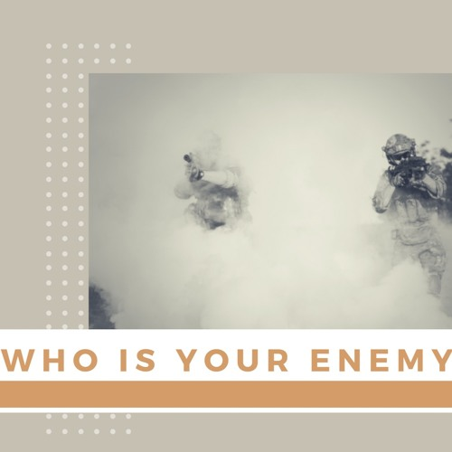 Who Is Your Enemy