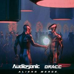 Audiosonic & Oracc - Aliens Merge (Original Mix)